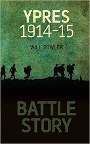 Ypres 1914-15 Will Fowler Battle Story